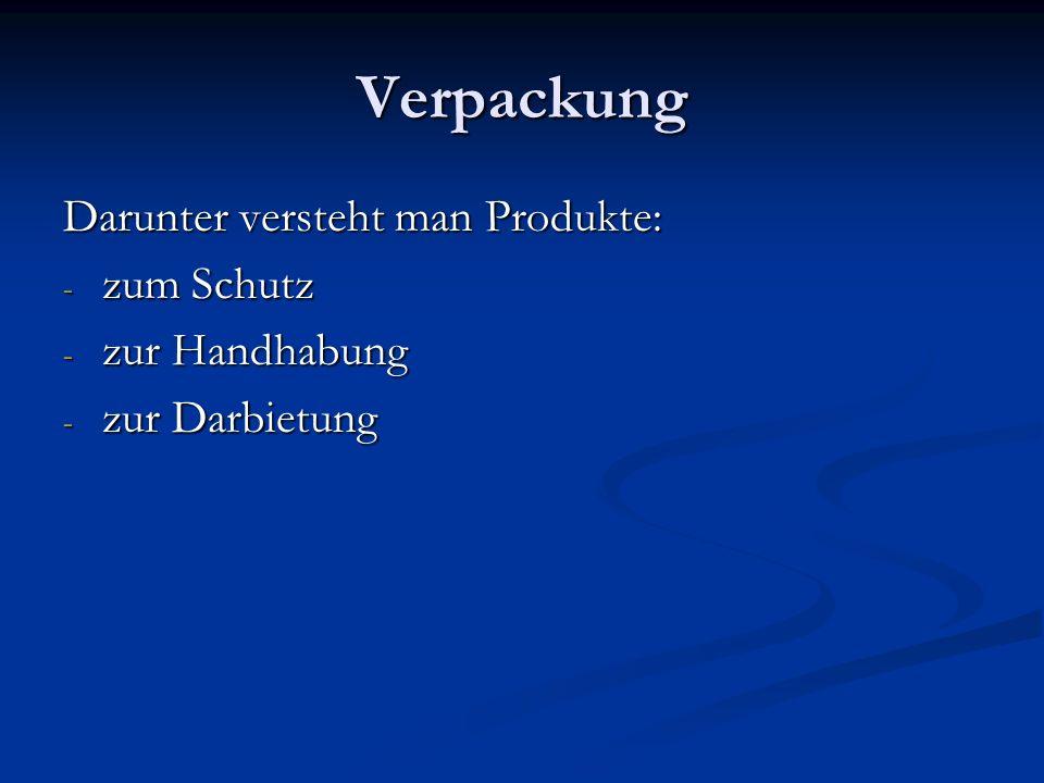 Verpackung Darunter versteht man Produkte: - zum Schutz - zur Handhabung - zur Darbietung