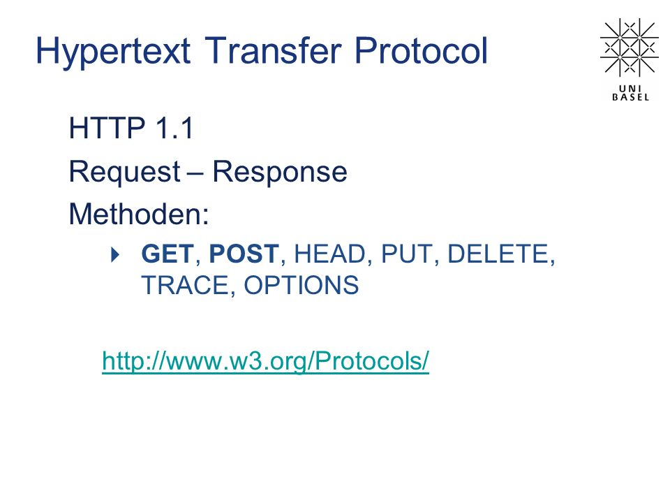 Hypertext Transfer Protocol HTTP 1.1 Request – Response Methoden: GET, POST, HEAD, PUT, DELETE, TRACE, OPTIONS http://www.w3.org/Protocols/