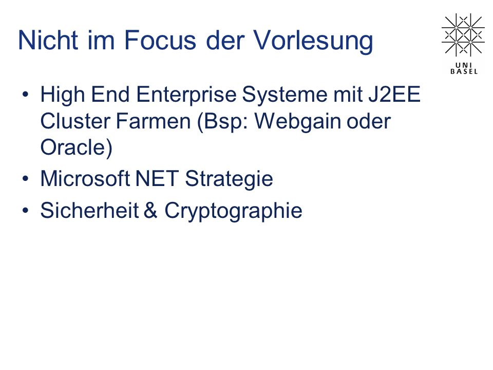 Nicht im Focus der Vorlesung High End Enterprise Systeme mit J2EE Cluster Farmen (Bsp: Webgain oder Oracle) Microsoft NET Strategie Sicherheit & Crypt