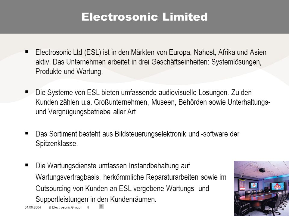 04.06.2004© Electrosonic Group9 Electrosonic Limited Betriebe: in London, England; in Duesseldorf, Germany; in Hong Kong Umsatz im Jahre 2003: 17,2 Millionen Euro.