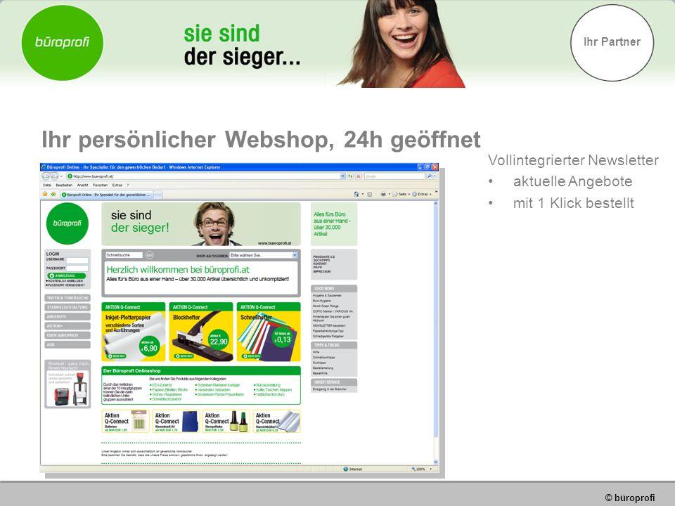 Ihr Partner © büroprofi Ihr persönlicher Webshop, 24h geöffnet Vollintegrierter Newsletter aktuelle Angebote mit 1 Klick bestellt