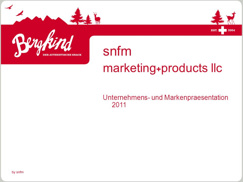 © by snfm snfm marketing + products llc Unternehmens- und Markenpraesentation 2011