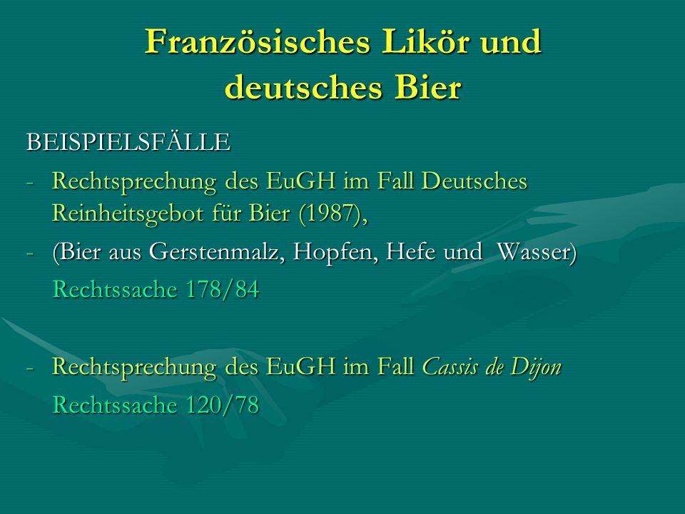 Französisches Likör und deutsches Bier BEISPIELSFÄLLE -Rechtsprechung des EuGH im Fall Deutsches Reinheitsgebot für Bier (1987), -(Bier aus Gerstenmal