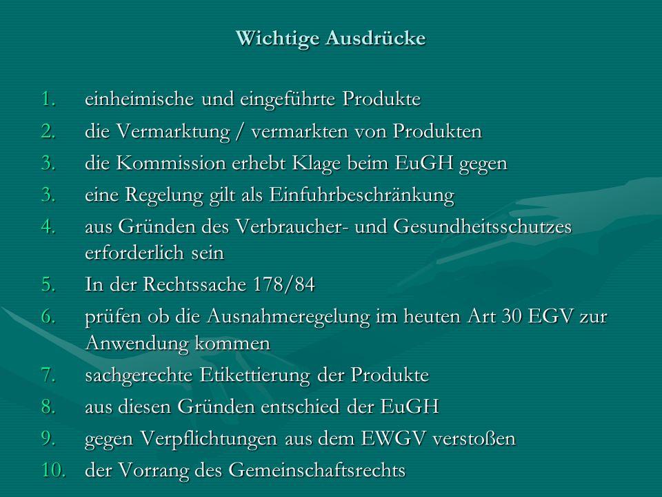 Wichtige Ausdrücke 1.einheimische und eingeführte Produkte 2.die Vermarktung / vermarkten von Produkten 3.die Kommission erhebt Klage beim EuGH gegen