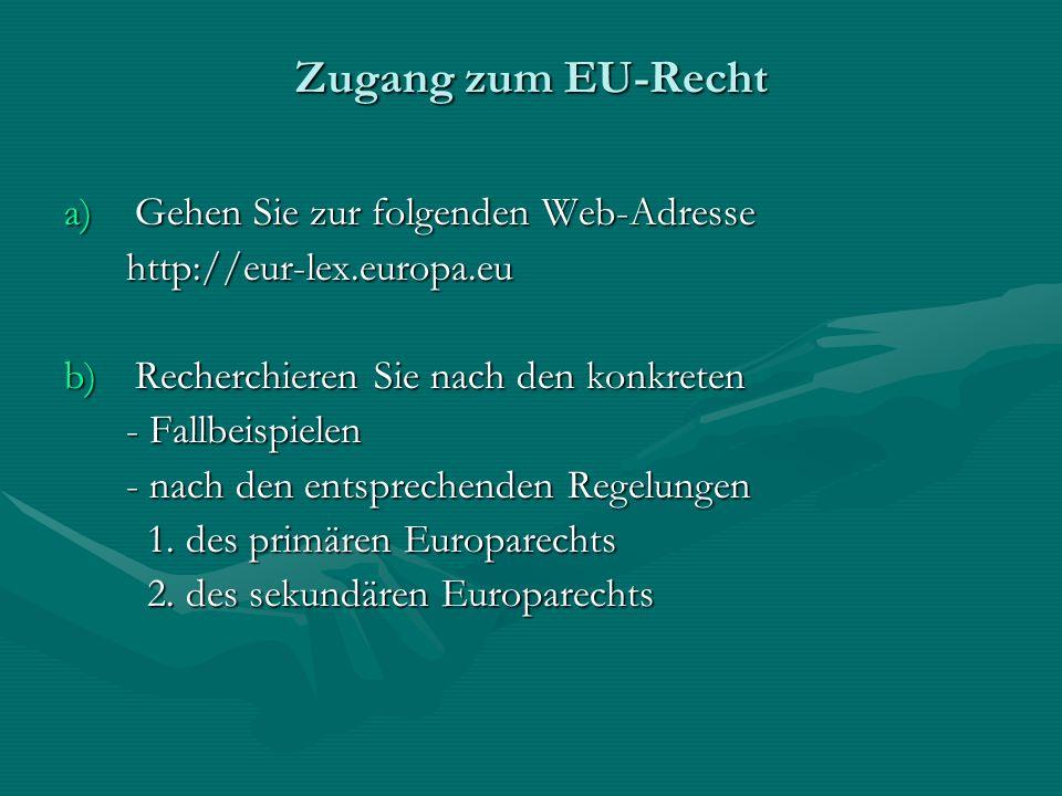 Zugang zum EU-Recht a)Gehen Sie zur folgenden Web-Adresse http://eur-lex.europa.eu http://eur-lex.europa.eu b)Recherchieren Sie nach den konkreten - F