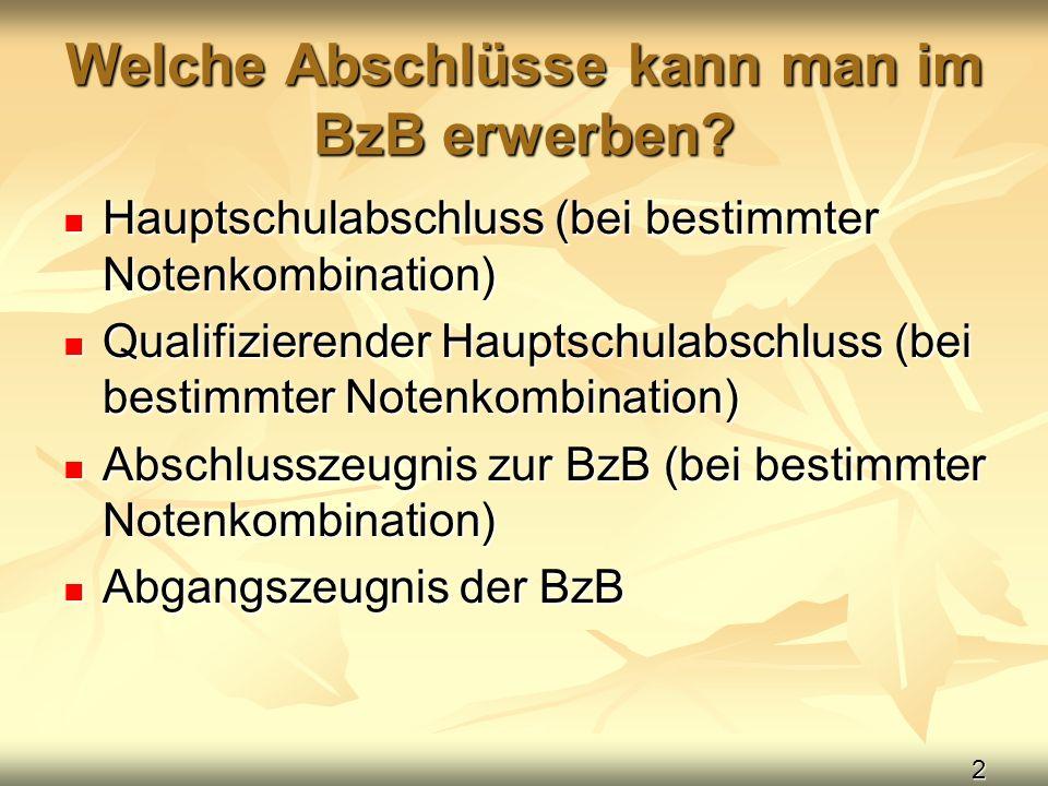 2 Welche Abschlüsse kann man im BzB erwerben? Hauptschulabschluss (bei bestimmter Notenkombination) Hauptschulabschluss (bei bestimmter Notenkombinati