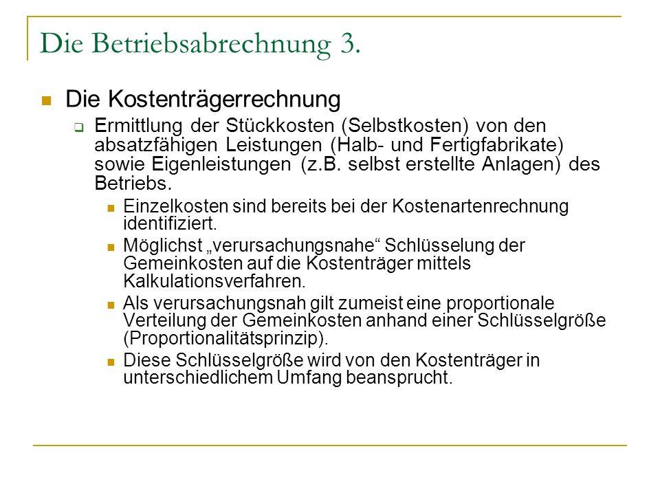 Die Betriebsabrechnung 3. Die Kostenträgerrechnung Ermittlung der Stückkosten (Selbstkosten) von den absatzfähigen Leistungen (Halb- und Fertigfabrika