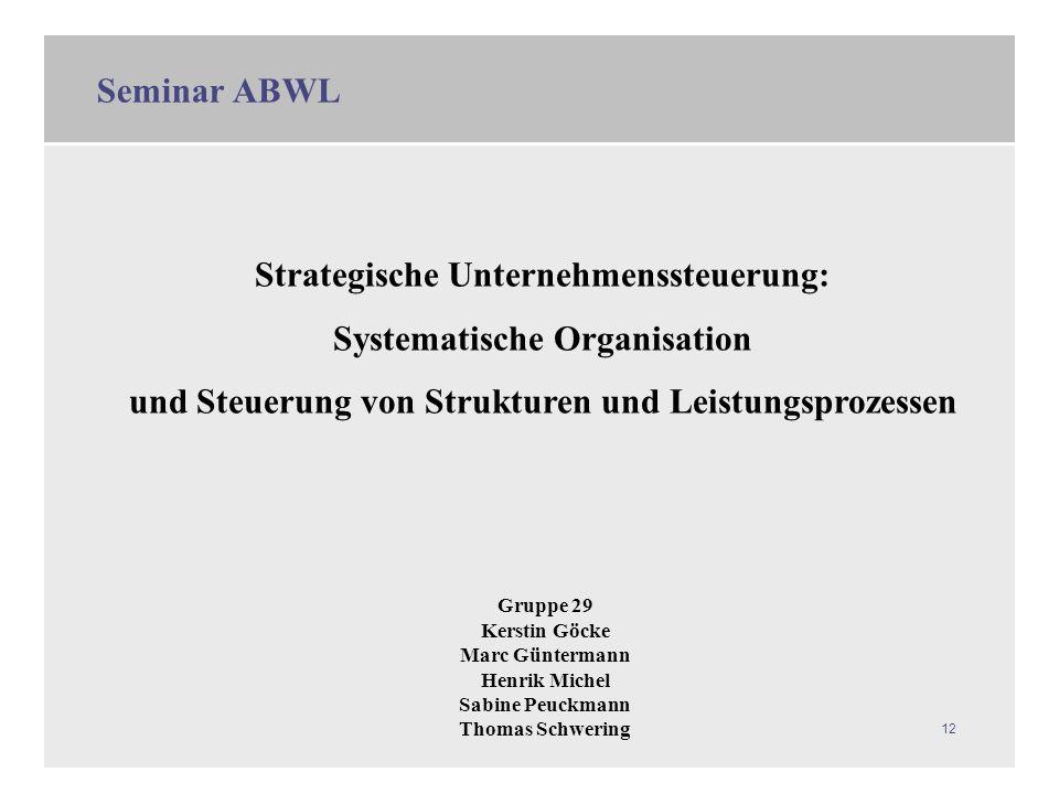 12 Strategische Unternehmenssteuerung: Systematische Organisation und Steuerung von Strukturen und Leistungsprozessen Gruppe 29 Kerstin Göcke Marc Gün