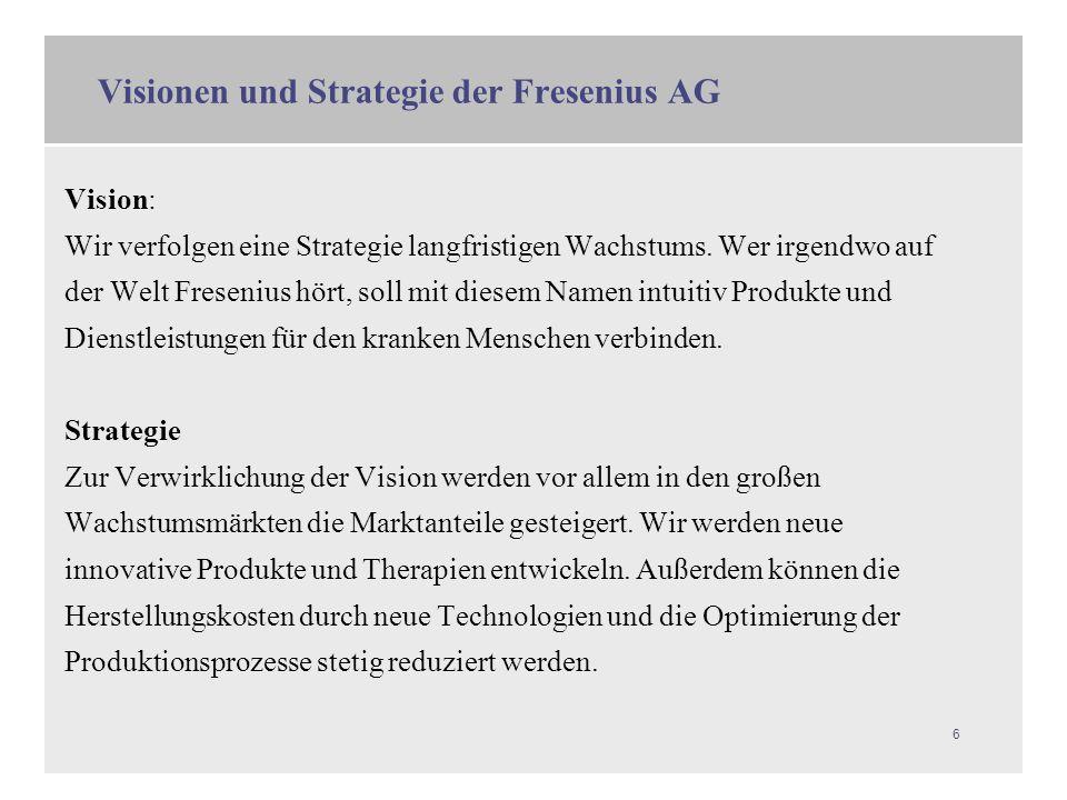 6 Vision: Wir verfolgen eine Strategie langfristigen Wachstums. Wer irgendwo auf der Welt Fresenius hört, soll mit diesem Namen intuitiv Produkte und
