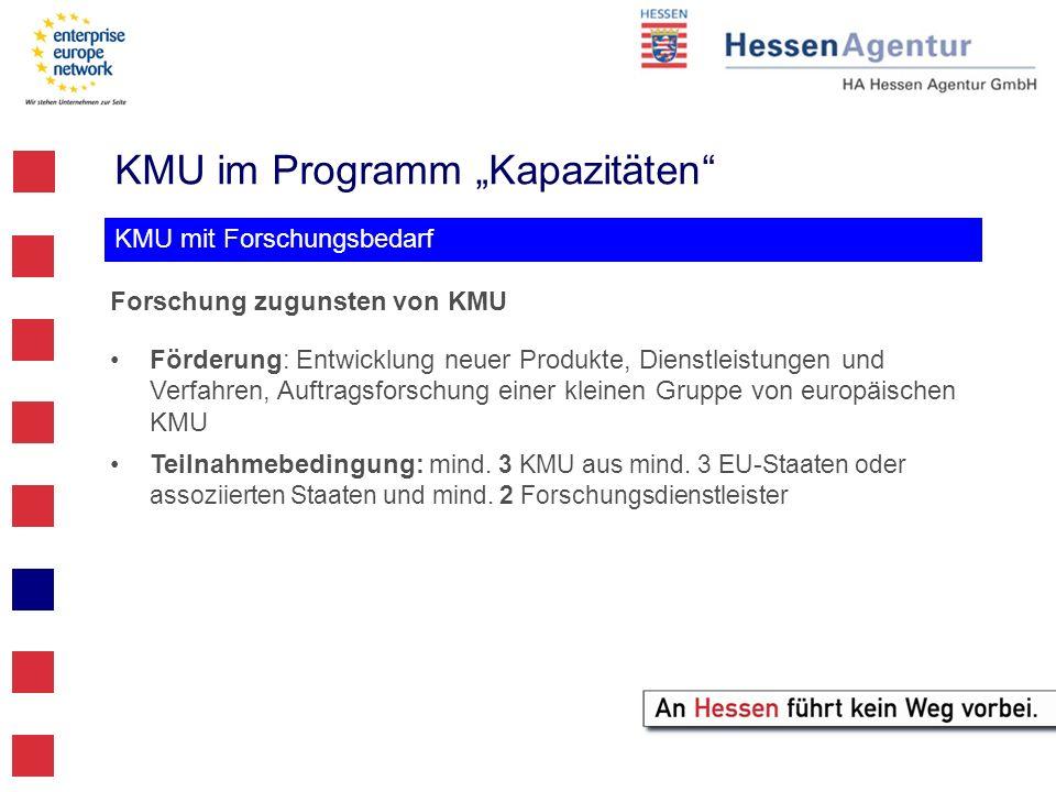 KMU im Programm Kapazitäten KMU mit Forschungsbedarf Forschung zugunsten von KMU Förderung: Entwicklung neuer Produkte, Dienstleistungen und Verfahren
