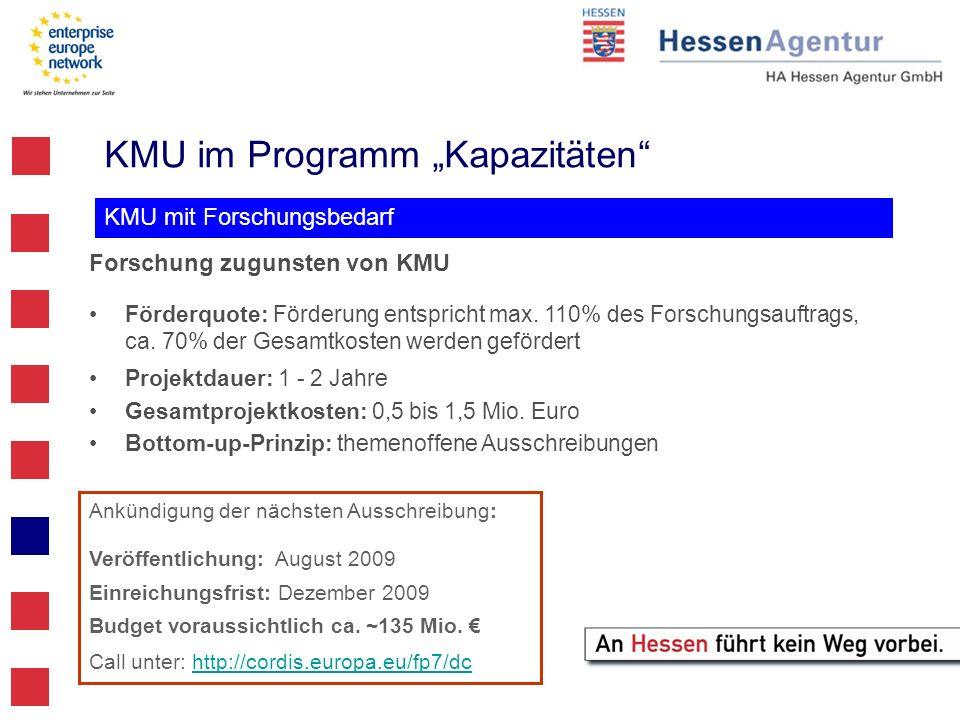 KMU im Programm Kapazitäten KMU mit Forschungsbedarf Ankündigung der nächsten Ausschreibung: Veröffentlichung: August 2009 Einreichungsfrist: Dezember
