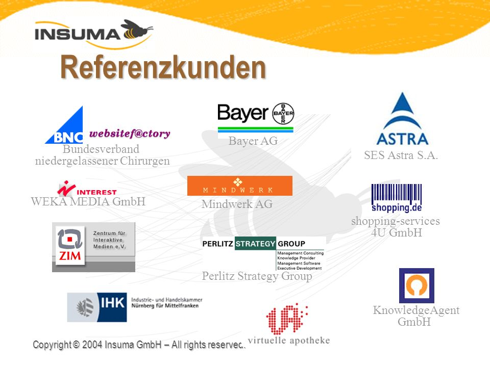 Copyright © 2004 Insuma GmbH – All rights reserved. Referenzkunden KnowledgeAgent GmbH Mindwerk AG SES Astra S.A. Bayer AG shopping-services 4U GmbH P