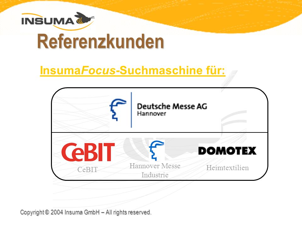Copyright © 2004 Insuma GmbH – All rights reserved. Referenzkunden CeBIT Hannover Messe Industrie Heimtextilien InsumaFocus-Suchmaschine für: