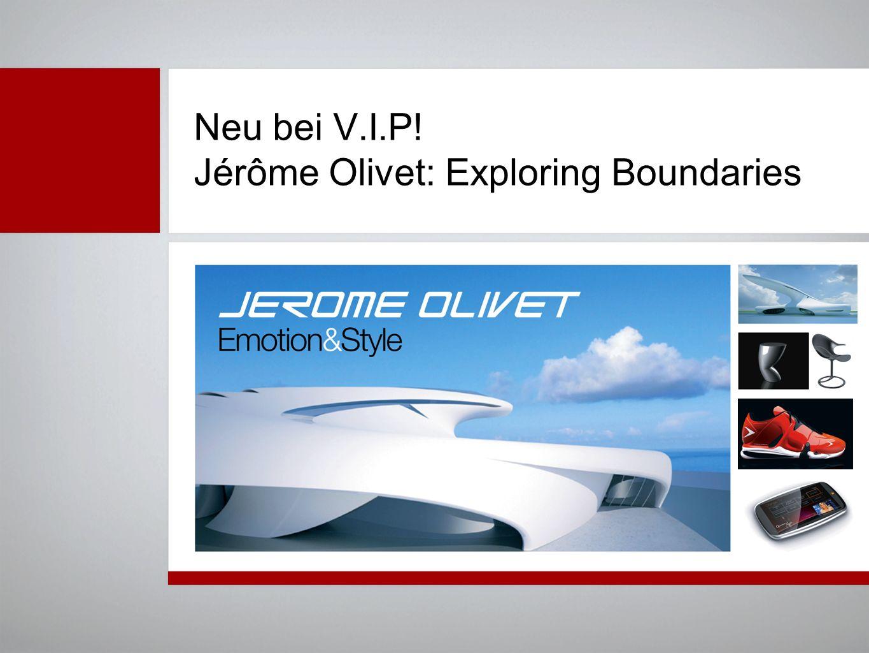 Jérôme Olivet: Premium-Positionierung durch Premium-Design Für Ihre qualitativ hochwertigen Produkte bietet die neue V.I.P.