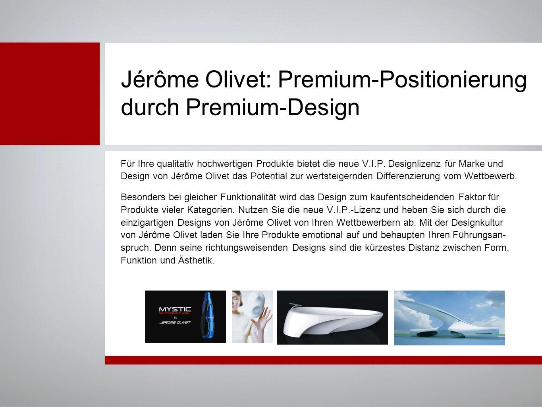Jérôme Olivet: Premium-Positionierung durch Premium-Design Für Ihre qualitativ hochwertigen Produkte bietet die neue V.I.P. Designlizenz für Marke und
