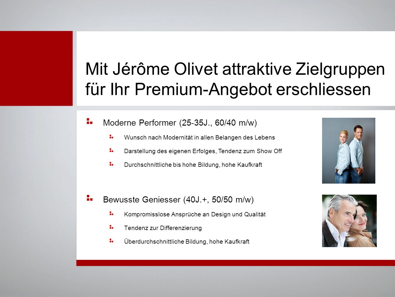 Mit Jérôme Olivet attraktive Zielgruppen für Ihr Premium-Angebot erschliessen Bewusste Geniesser (40J.+, 50/50 m/w) Kompromisslose Ansprüche an Design