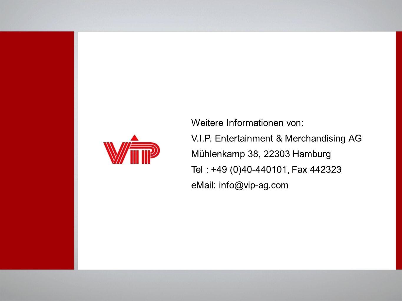 Weitere Informationen von: V.I.P. Entertainment & Merchandising AG Mühlenkamp 38, 22303 Hamburg Tel : +49 (0)40-440101, Fax 442323 eMail: info@vip-ag.