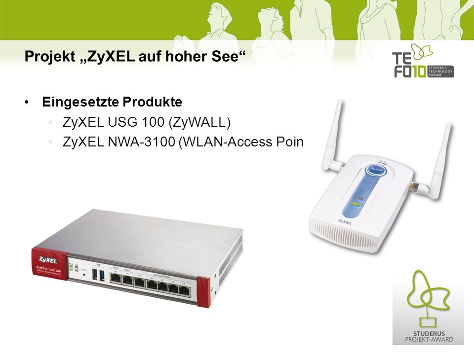 Projekt ZyXEL auf hoher See Eingesetzte Produkte ZyXEL USG 100 (ZyWALL) ZyXEL NWA-3100 (WLAN-Access Point)