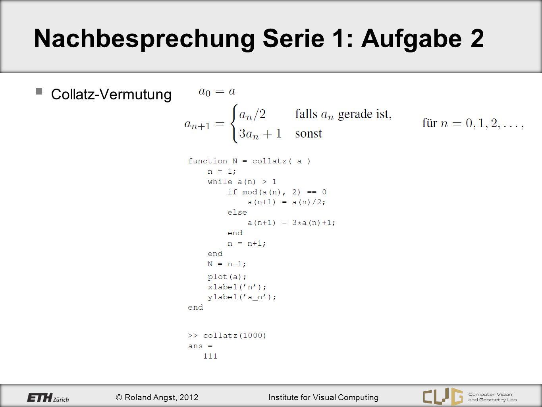 © Roland Angst, 2012Institute for Visual Computing Nachbesprechung Serie 1: Aufgabe 2 Collatz-Vermutung