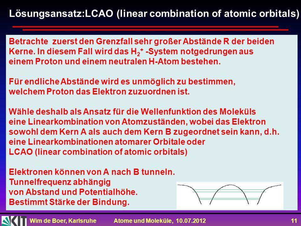 Wim de Boer, Karlsruhe Atome und Moleküle, 10.07.2012 11 Betrachte zuerst den Grenzfall sehr großer Abstände R der beiden Kerne. In diesem Fall wird d