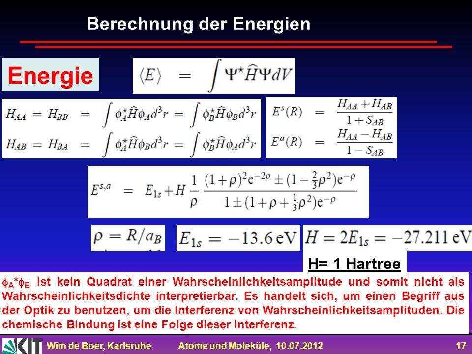 Wim de Boer, Karlsruhe Atome und Moleküle, 10.07.2012 17 Energie H= 1 Hartree A * B ist kein Quadrat einer Wahrscheinlichkeitsamplitude und somit nich