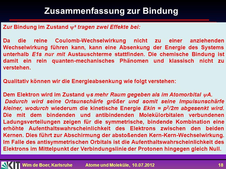 Wim de Boer, Karlsruhe Atome und Moleküle, 10.07.2012 18 Zur Bindung im Zustand s tragen zwei Effekte bei: Da die reine Coulomb-Wechselwirkung nicht z