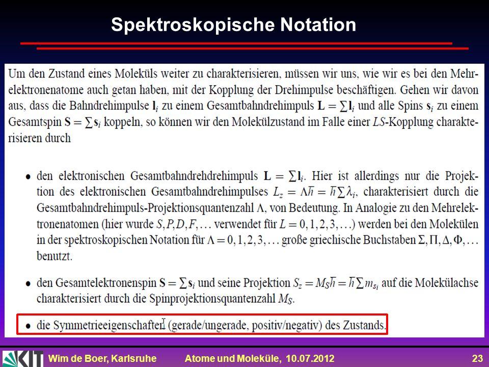Wim de Boer, Karlsruhe Atome und Moleküle, 10.07.2012 23 Spektroskopische Notation