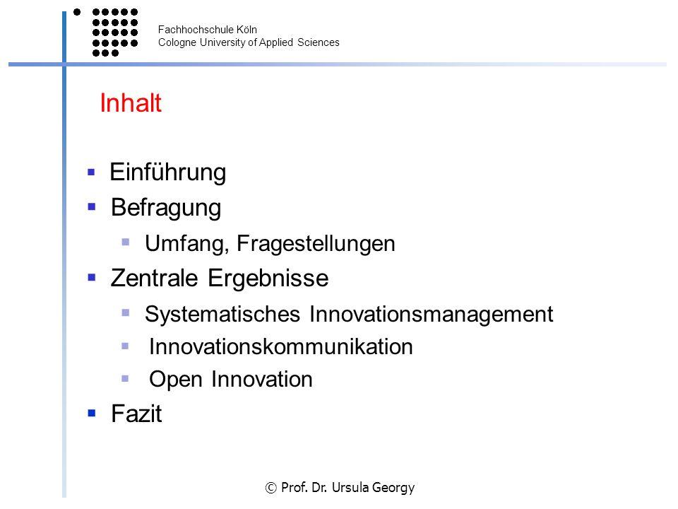 Fachhochschule Köln Cologne University of Applied Sciences © Prof. Dr. Ursula Georgy Inhalt Einführung Befragung Umfang, Fragestellungen Zentrale Erge