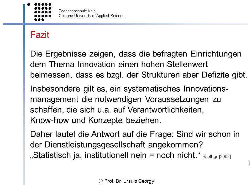 Fachhochschule Köln Cologne University of Applied Sciences © Prof. Dr. Ursula Georgy Fazit Die Ergebnisse zeigen, dass die befragten Einrichtungen dem