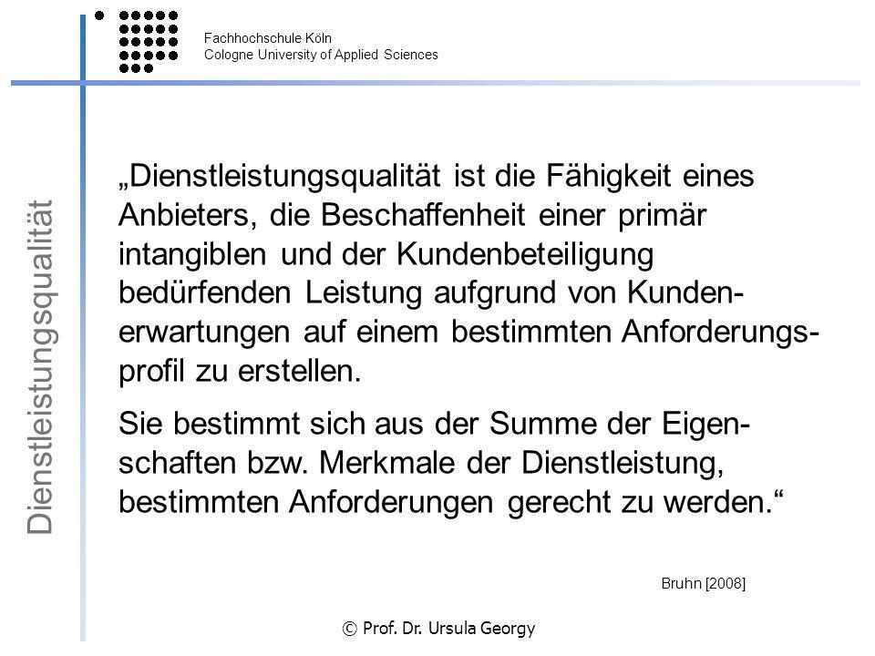 Fachhochschule Köln Cologne University of Applied Sciences © Prof. Dr. Ursula Georgy Dienstleistungsqualität ist die Fähigkeit eines Anbieters, die Be