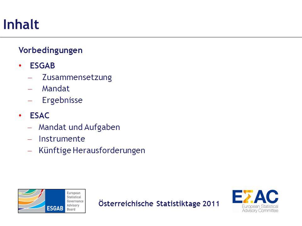 Inhalt Österreichische Statistiktage 2011 Vorbedingungen ESGAB Zusammensetzung Mandat Ergebnisse ESAC Mandat und Aufgaben Instrumente Künftige Herausforderungen