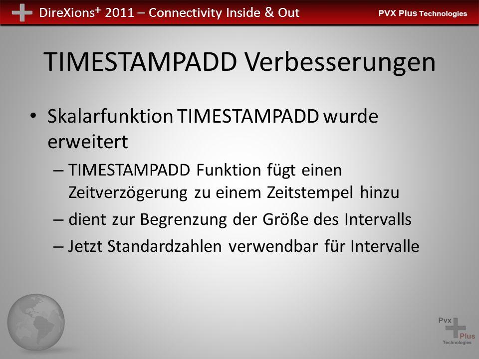 DireXions + 2011 – Connectivity Inside & Out TIMESTAMPADD Verbesserungen Skalarfunktion TIMESTAMPADD wurde erweitert – TIMESTAMPADD Funktion fügt einen Zeitverzögerung zu einem Zeitstempel hinzu – dient zur Begrenzung der Größe des Intervalls – Jetzt Standardzahlen verwendbar für Intervalle