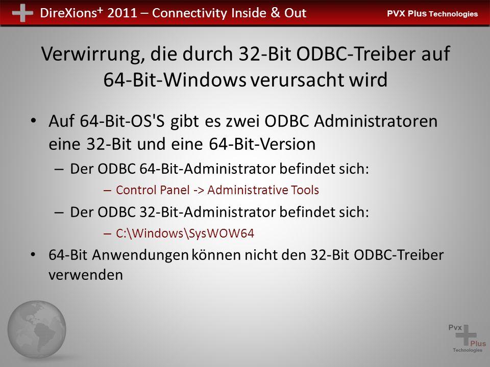 DireXions + 2011 – Connectivity Inside & Out Verwirrung, die durch 32-Bit ODBC-Treiber auf 64-Bit-Windows verursacht wird Auf 64-Bit-OS S gibt es zwei ODBC Administratoren eine 32-Bit und eine 64-Bit-Version – Der ODBC 64-Bit-Administrator befindet sich: – Control Panel -> Administrative Tools – Der ODBC 32-Bit-Administrator befindet sich: – C:\Windows\SysWOW64 64-Bit Anwendungen können nicht den 32-Bit ODBC-Treiber verwenden