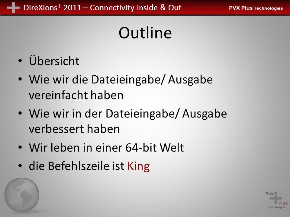 DireXions + 2011 – Connectivity Inside & Out Outline Übersicht Wie wir die Dateieingabe/ Ausgabe vereinfacht haben Wie wir in der Dateieingabe/ Ausgabe verbessert haben Wir leben in einer 64-bit Welt die Befehlszeile ist King
