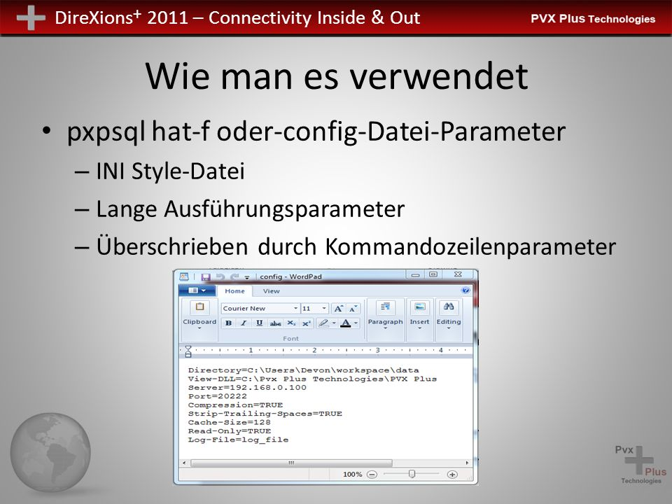 DireXions + 2011 – Connectivity Inside & Out Wie man es verwendet pxpsql hat-f oder-config-Datei-Parameter – INI Style-Datei – Lange Ausführungsparameter – Überschrieben durch Kommandozeilenparameter