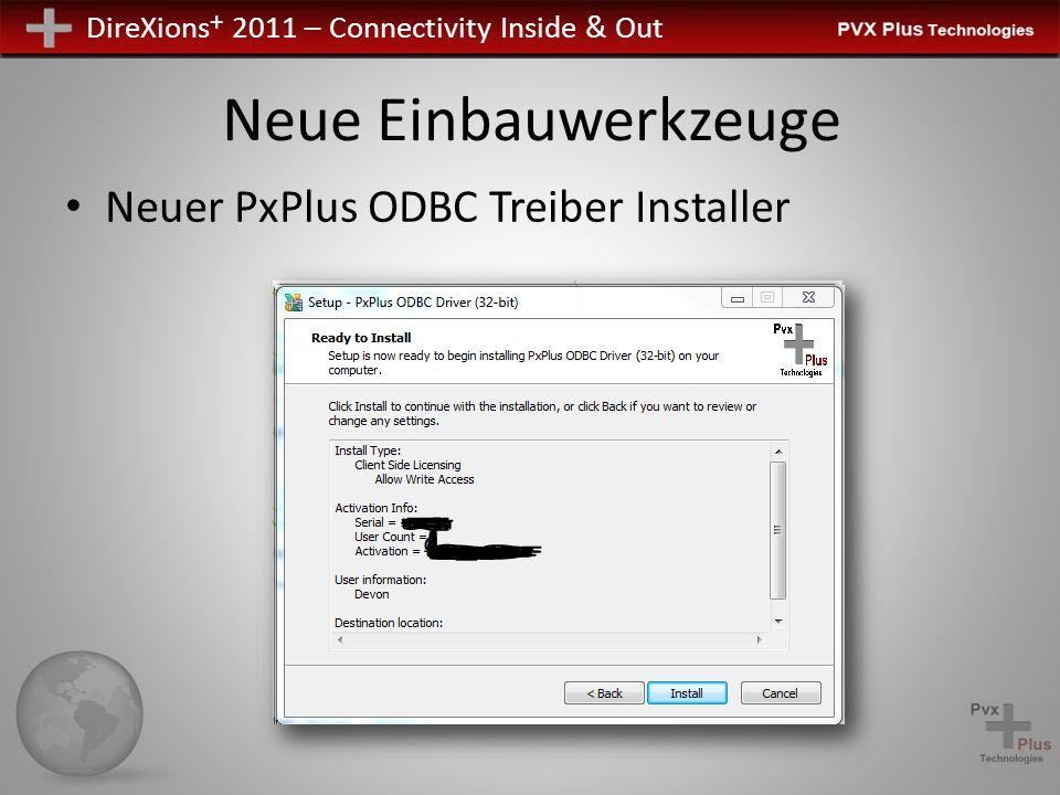DireXions + 2011 – Connectivity Inside & Out Neue Einbauwerkzeuge Neuer PxPlus ODBC Treiber Installer