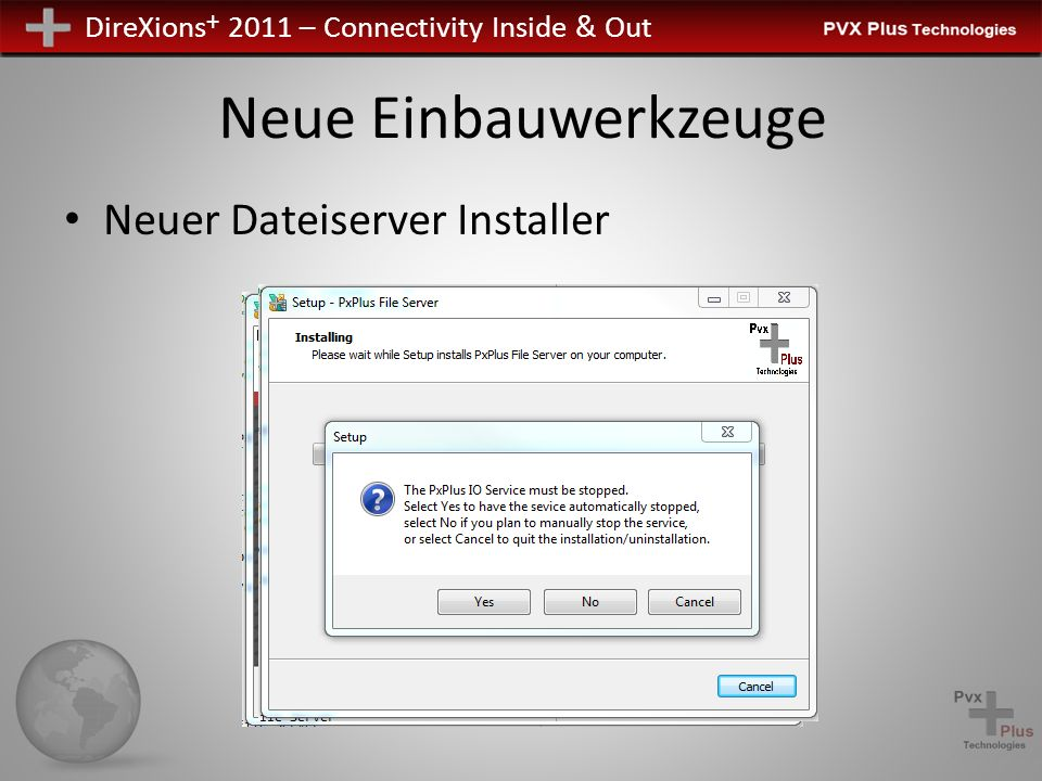 DireXions + 2011 – Connectivity Inside & Out Neue Einbauwerkzeuge Neuer Dateiserver Installer