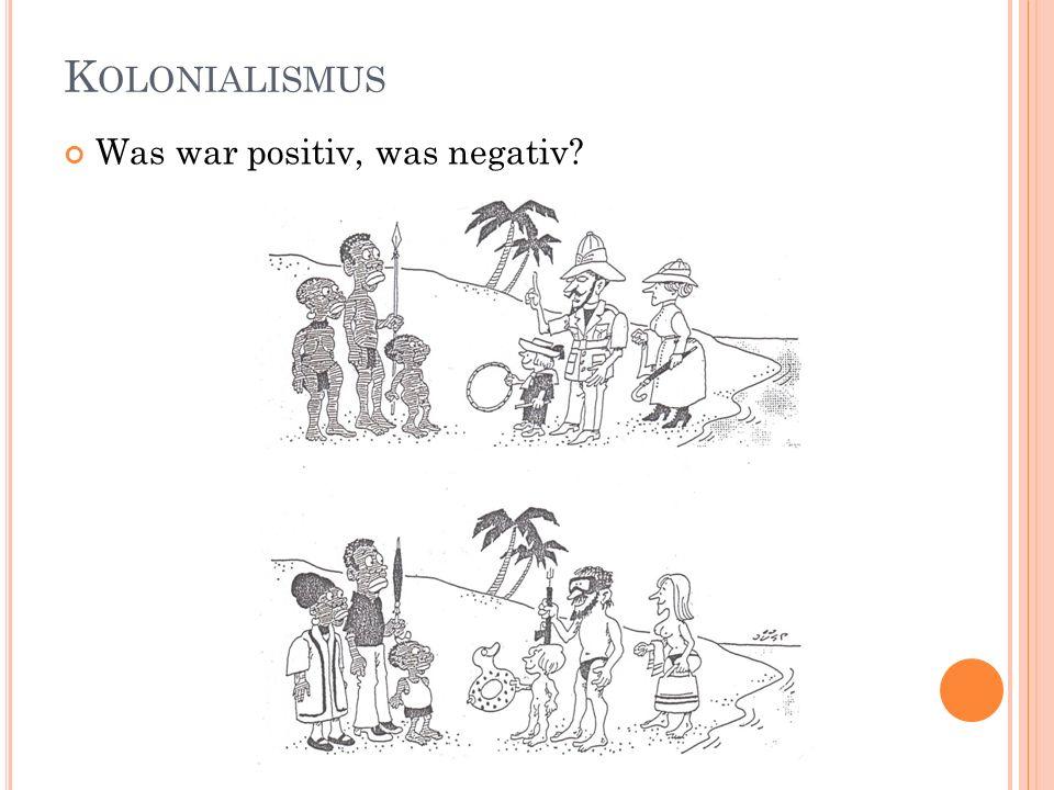 K OLONIALISMUS Was war positiv, was negativ?