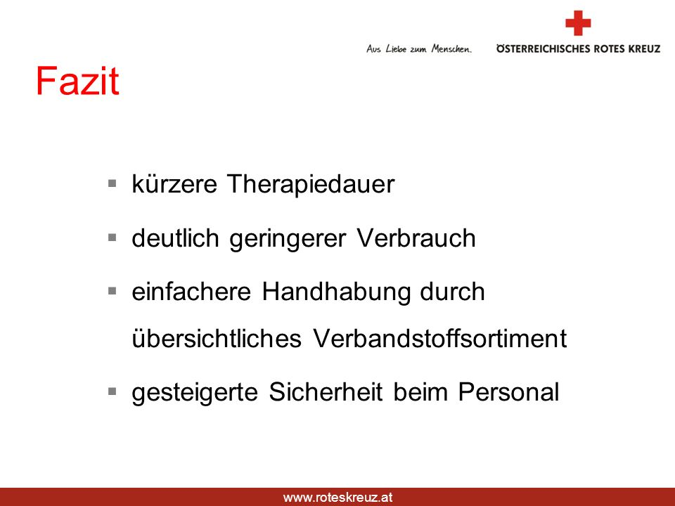 www.roteskreuz.at Fazit kürzere Therapiedauer deutlich geringerer Verbrauch einfachere Handhabung durch übersichtliches Verbandstoffsortiment gesteige