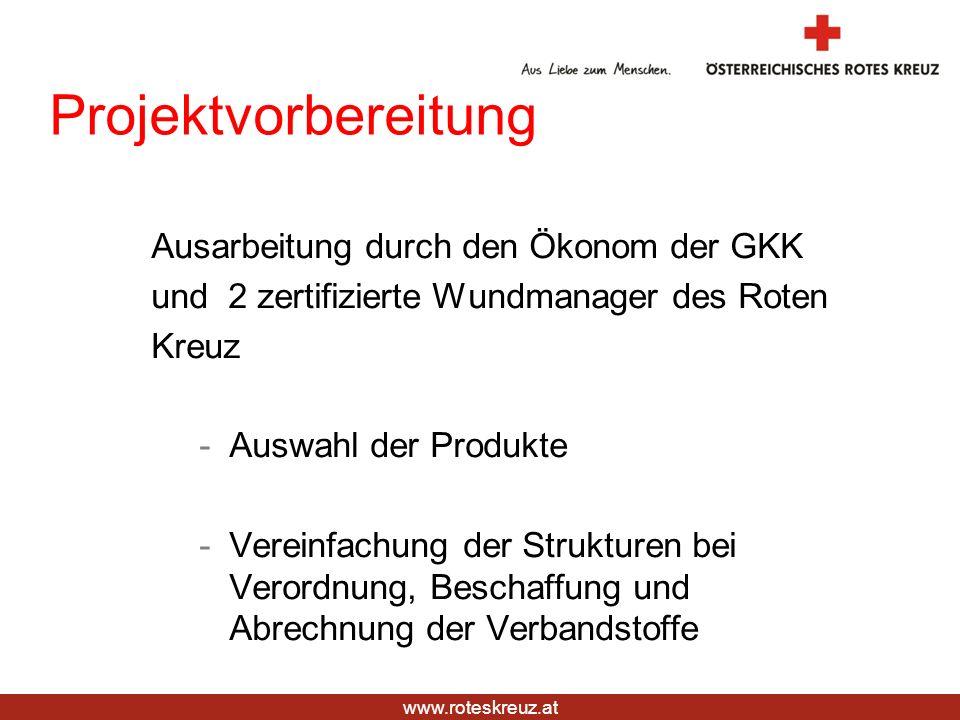 www.roteskreuz.at Projektvorbereitung Ausarbeitung durch den Ökonom der GKK und 2 zertifizierte Wundmanager des Roten Kreuz -Auswahl der Produkte -Ver