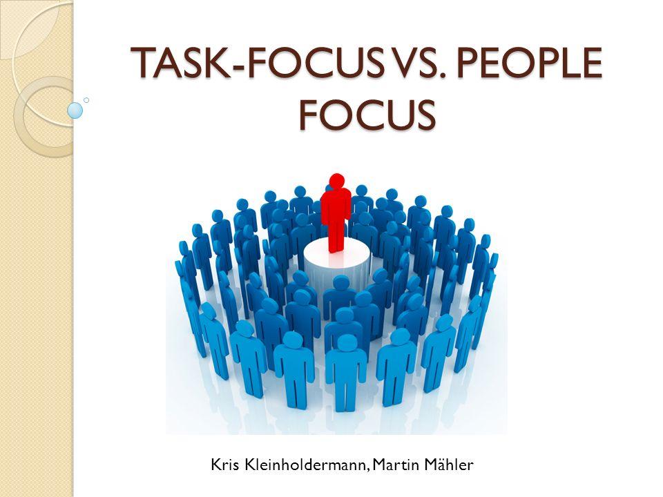 TASK-FOCUS VS. PEOPLE FOCUS Kris Kleinholdermann, Martin Mähler