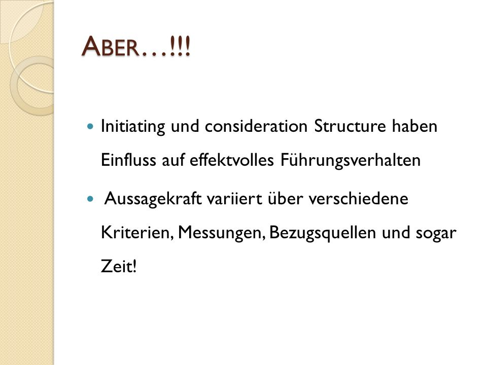 A BER …!!! Initiating und consideration Structure haben Einfluss auf effektvolles Führungsverhalten Aussagekraft variiert über verschiedene Kriterien,