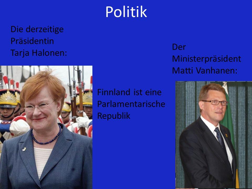 Politik Die derzeitige Präsidentin Tarja Halonen: Der Ministerpräsident Matti Vanhanen: Finnland ist eine Parlamentarische Republik