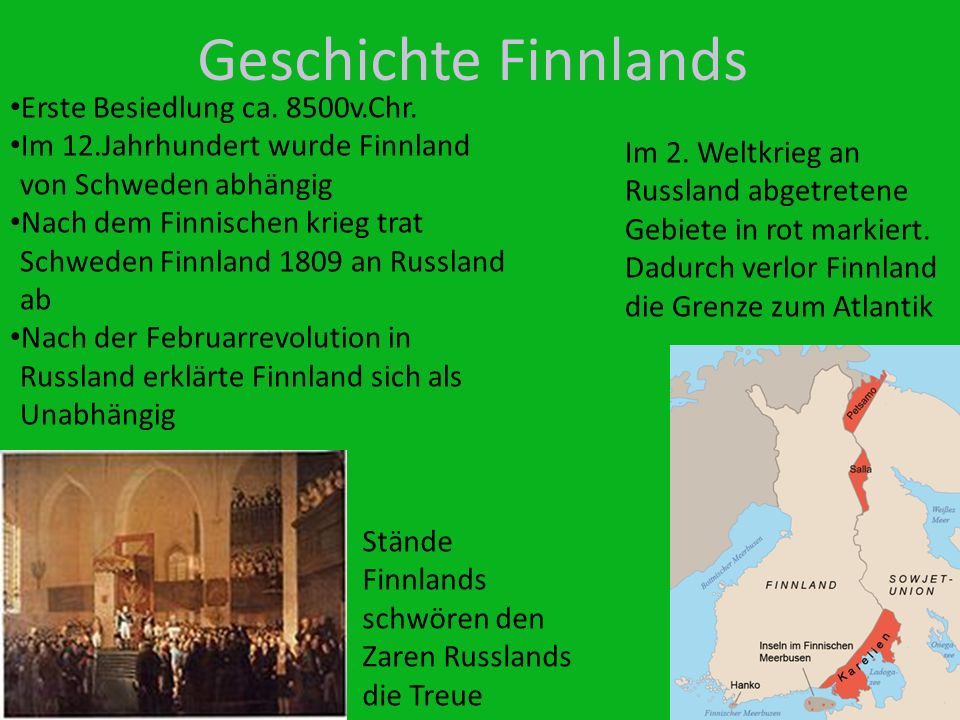 Geschichte Finnlands Erste Besiedlung ca. 8500v.Chr. Im 12.Jahrhundert wurde Finnland von Schweden abhängig Nach dem Finnischen krieg trat Schweden Fi