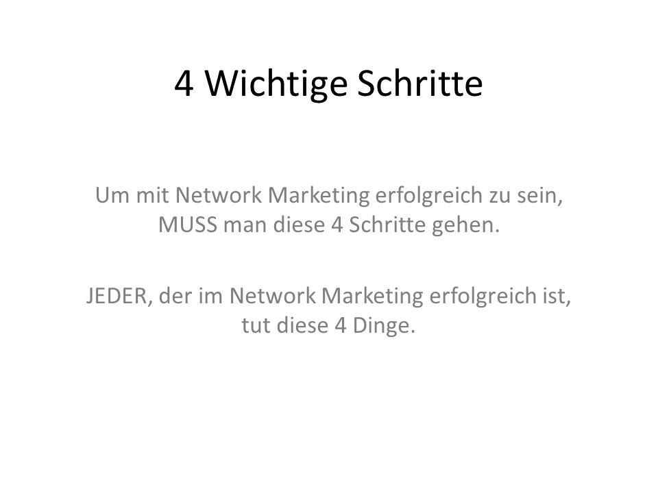 4 Wichtige Schritte Um mit Network Marketing erfolgreich zu sein, MUSS man diese 4 Schritte gehen. JEDER, der im Network Marketing erfolgreich ist, tu