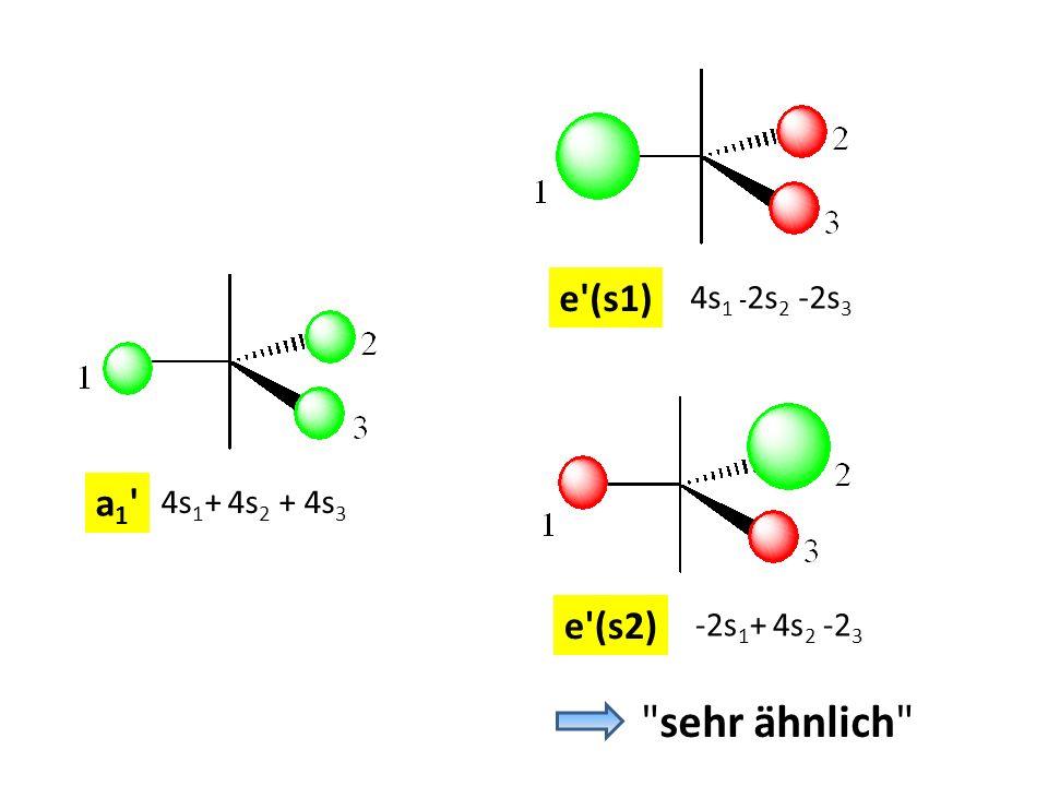 a1 a1 4s 1 + 4s 2 + 4s 3 e (s2) -2s 1 + 4s 2 -2 3 e (s1) 4s 1 - 2s 2 -2s 3 sehr ähnlich
