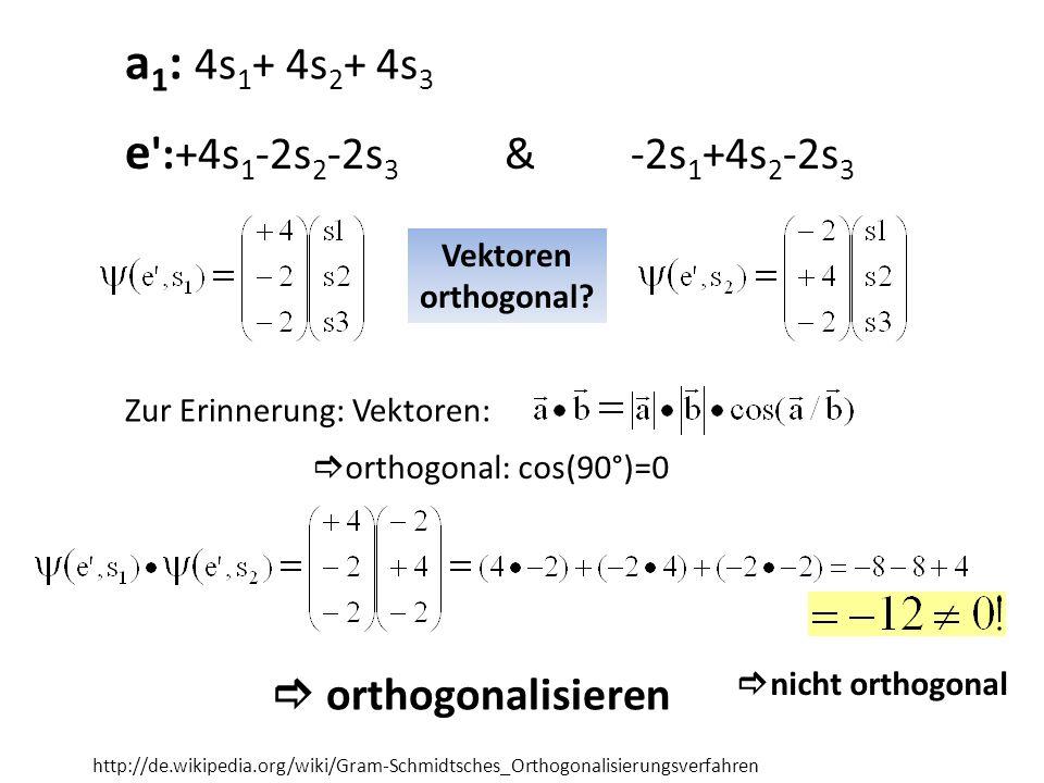 e :+4s 1 -2s 2 -2s 3 & -2s 1 +4s 2 -2s 3 a 1 : 4s 1 + 4s 2 + 4s 3 Vektoren orthogonal.