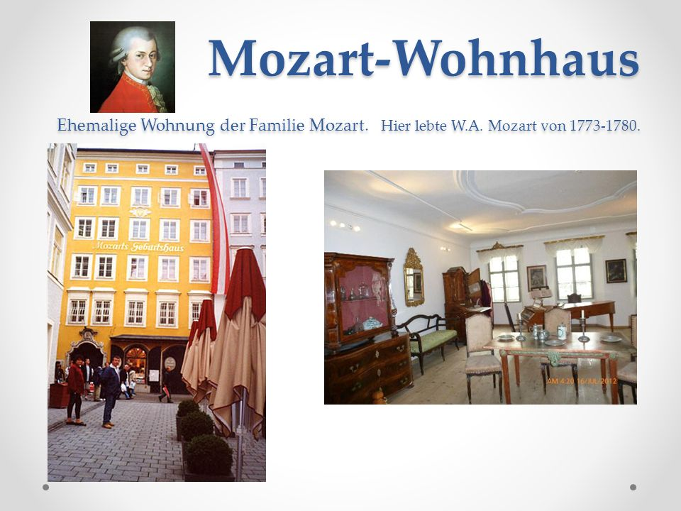 Mozart-Wohnhaus Ehemalige Wohnung der Familie Mozart. Hier lebte W.A. Mozart von 1773-1780. Mozart-Wohnhaus Ehemalige Wohnung der Familie Mozart. Hier