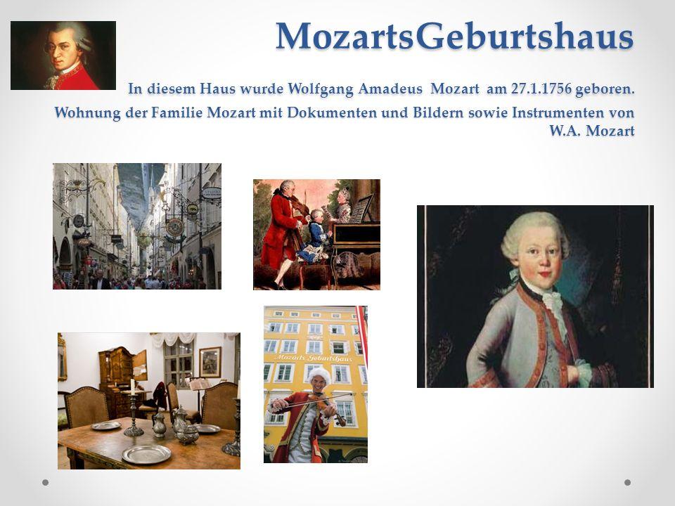 MozartsGeburtshaus In diesem Haus wurde Wolfgang Amadeus Mozart am 27.1.1756 geboren. Wohnung der Familie Mozart mit Dokumenten und Bildern sowie Inst