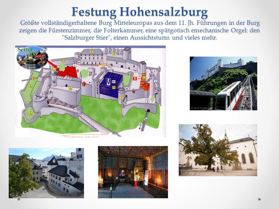 Festung Hohensalzburg Größte vollständigerhaltene Burg Mitteleuropas aus dem 11. Jh. Führungen in der Burg zeigen die Fürstenzimmer, die Folterkammer,